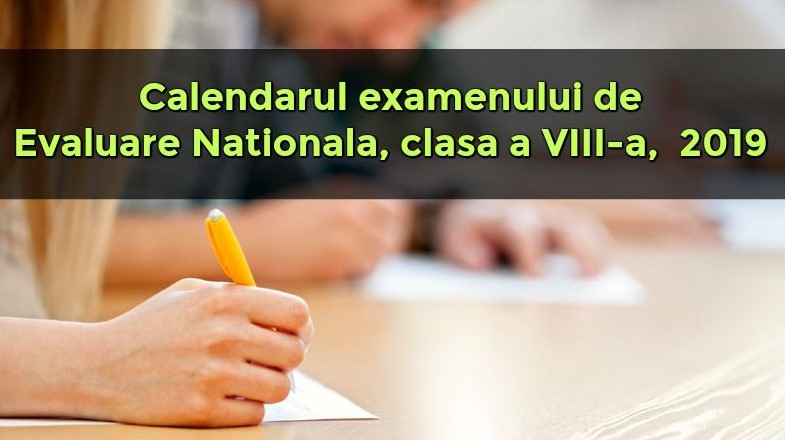 Calendarul Evaluării Naționale pentru absolvenții clasei a VIII-a în anul 2019